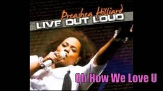 Oh How We Love You (Preashea Hilliard)