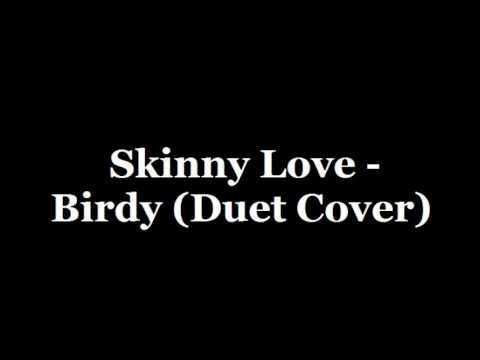 Skinny Love - Birdy (Duet Cover) streaming vf