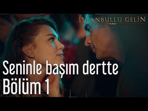 İstanbullu Gelin 1. Bölüm - Selami Şahin - Seninle Başım Dertte