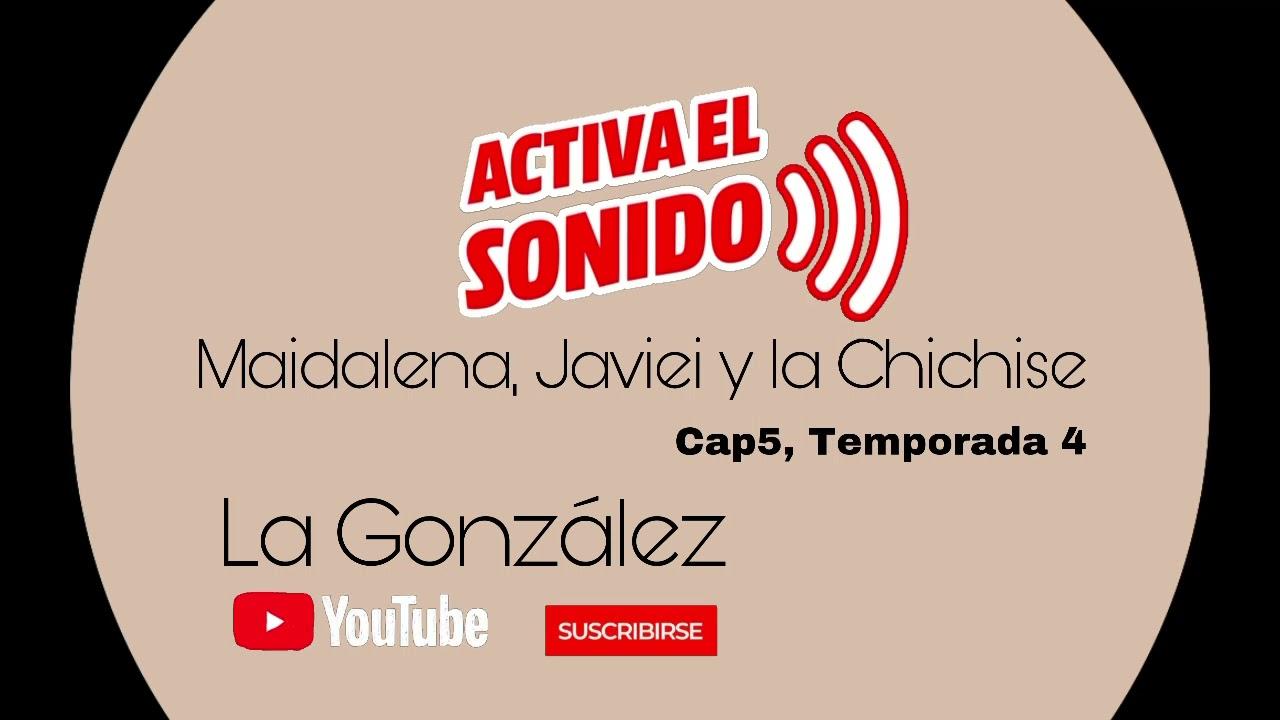 Maidalena, Javiei y la Chichise   cap5, Temp4