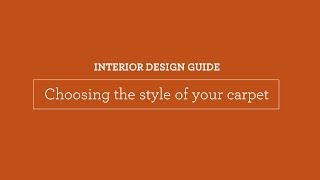 Interior Design Guide: Choosing The Style Of Your Carpet.