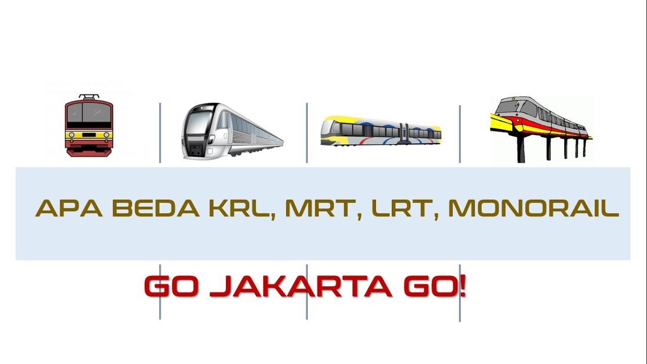 Inilah Perbedaan Krl Mrt Lrt Dan Monorail Go Jakarta Go Youtube