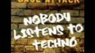 Base Attack - Nobody Listens To Techno