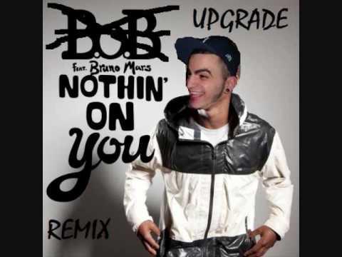Upgrade - B.O.B. Ft. Bruno Mars Nothin On You - REMIX.wmv