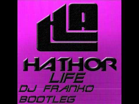 HATHOR DJ - LIFE (DJ FRANKO BOOTLEG)