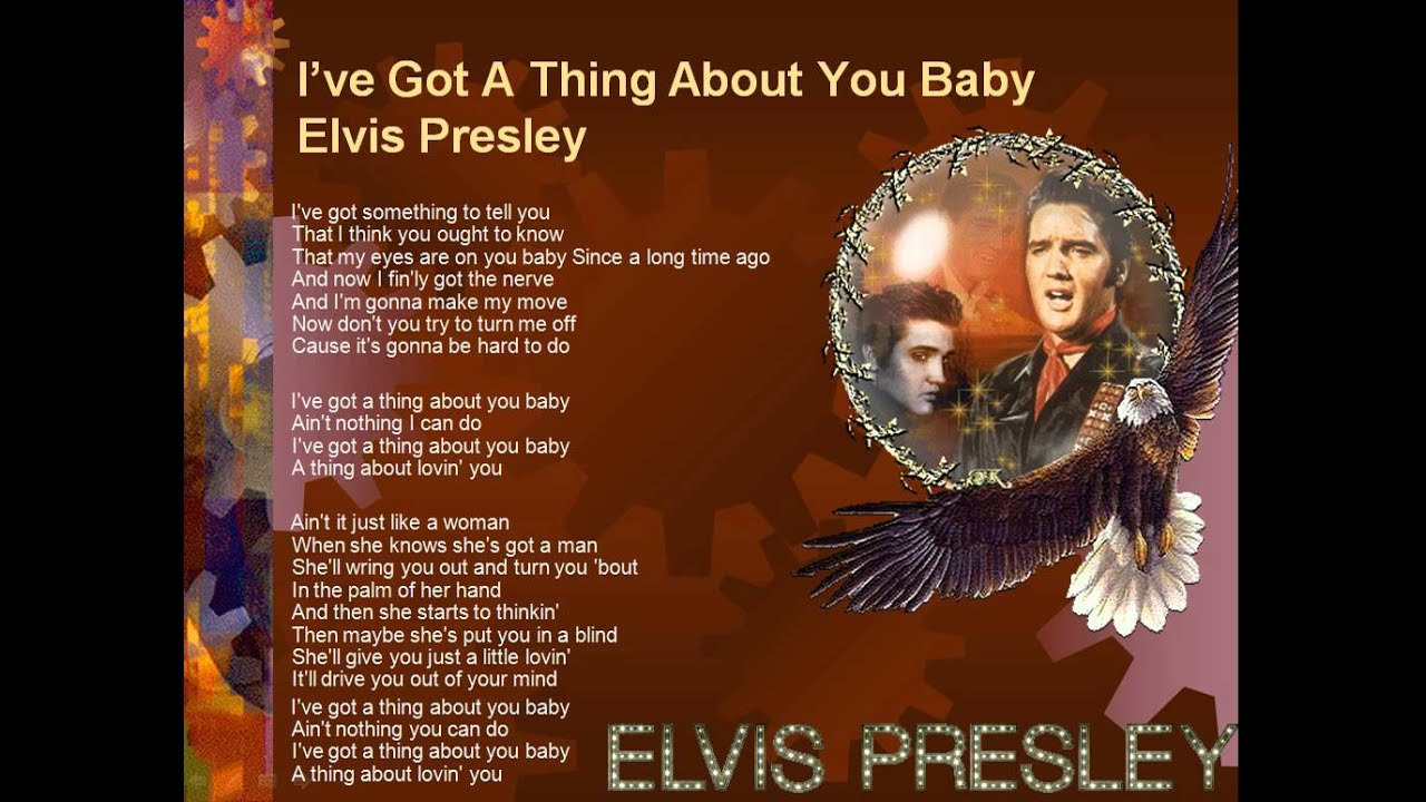 Ive Got A Thing About You Baby Elvis Presley Lyrics Youtube