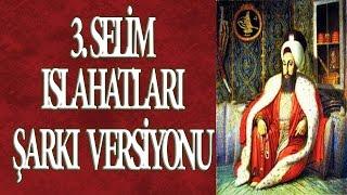 3. SELİM ISLAHATLARI (ŞARKI VERSİYON)