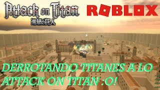 DERROTANDO TITANES A LO ATTACK ON TITAN! | Roblox: [AOT Testing 2] Español