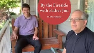 By the Fireside with Father Jim | 8.21.20