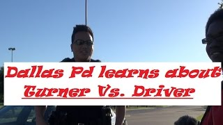 Dallas PD learns about TURNER Vs DRIVER w/The Battousai
