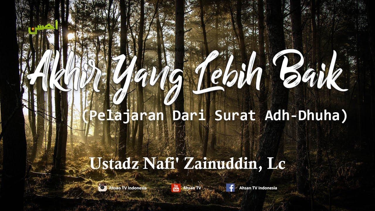 Kajian Islam: Akhir Yang Lebih Baik (Pelajaran Dari Surat Adh-Dhuha) – Ustadz Nafi' Zainuddin, Lc :)=