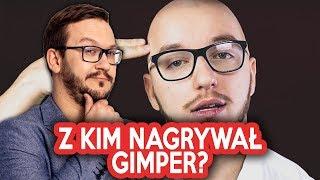 Z Kim Nagrywał Gimper?