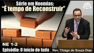 #01 - Série Neemias - O Início de tudo - Rev Thiago de Souza Dias