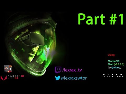 Alien: Isolation using installed #MotherVR Mod (v0.3.0.1) with a Oculous Rift  CV1.
