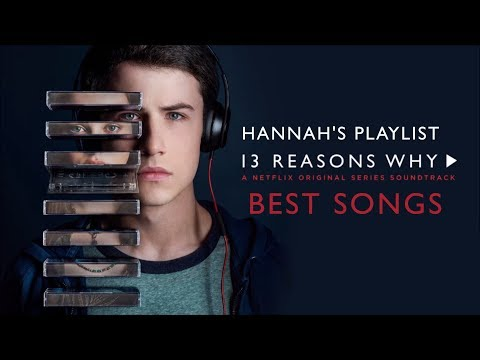 Hannahs Playlist  13 Reasons Why  All The Best Songs