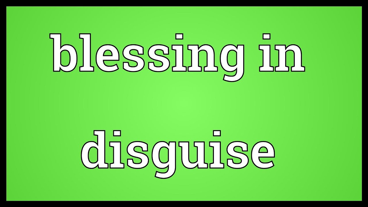 Blessing in disguise essay