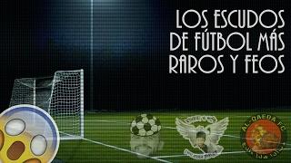 Los Escudos De Fútbol Más Raros Y Feos Youtube