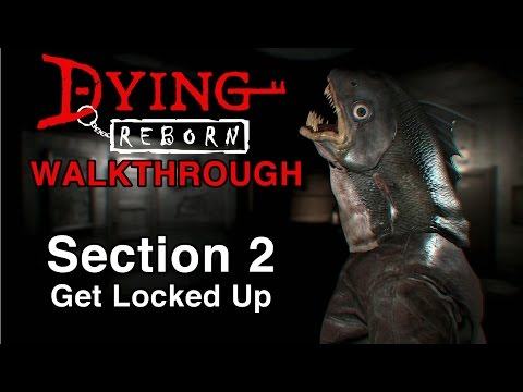 Dying: Reborn Walkthrough - Section 2 - Get Locked Up