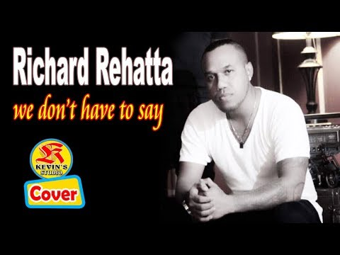 WE DON'T HAVE TO SAY - RICHARD REHATTA - KEVINS MUSIC STUDIO ( COVER )