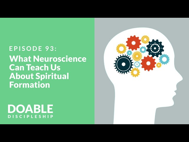 E93 What Neuroscience Can Teach Us About Spiritual Formation
