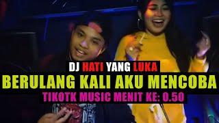 Download Lagu dj berulang kali aku mencoba TIKTOK | HATI YANG LUKA REMIX VIRAL | KAU SAKITI AKU LBDJS mp3