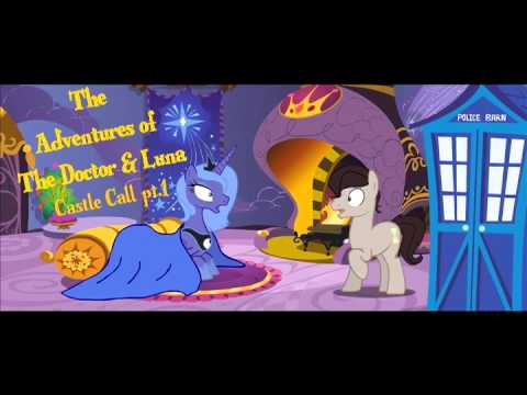 """The Adventures of The Doctor & Luna (Pilot 1x01) """"Castle Call"""" pt.1 Audio Play"""