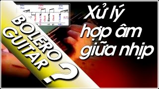 Hợp âm giữa nhịp xử lý ra sao? Học đàn guitar điệu bolero ABC