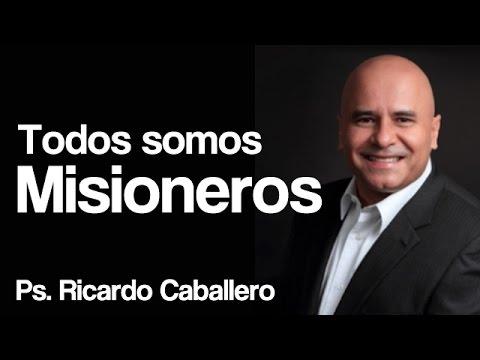 Predicas Cristianas - Todos Somos Misioneros - Pastor Ricardo Caballero