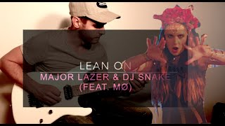 Major Lazer & DJ Snake - Lean On (feat. MØ) - Electric Guitar Cover avec tablature