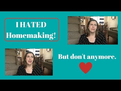 Why I Hated Homemaking, But Don't Anymore!