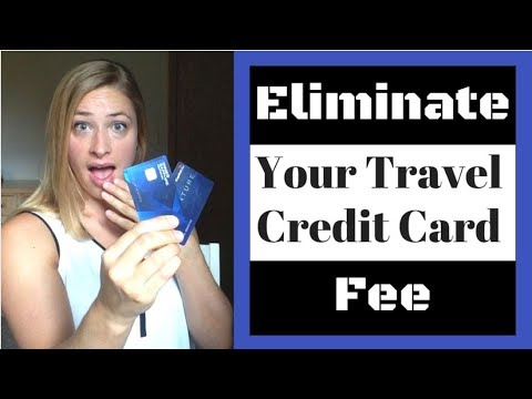 Travel Credit Cards: One Trick to Eliminate Your Fee