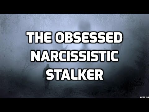 The Obsessed Narcissistic Stalker