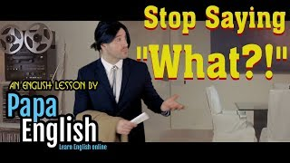 """Stop Saying """"What?"""" - English Vocabulary Expressions!"""