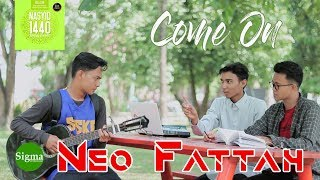 COME ON - NEO FATTAH (Official Video Lyric)