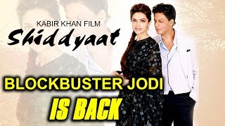 Blockbuster Jodi Shahrukh khan Deepika Padukone Is Back In Shiddyaat