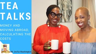 Tea Talks:  Money and Moving Abroad, Calculating the Costs (Episode 4)