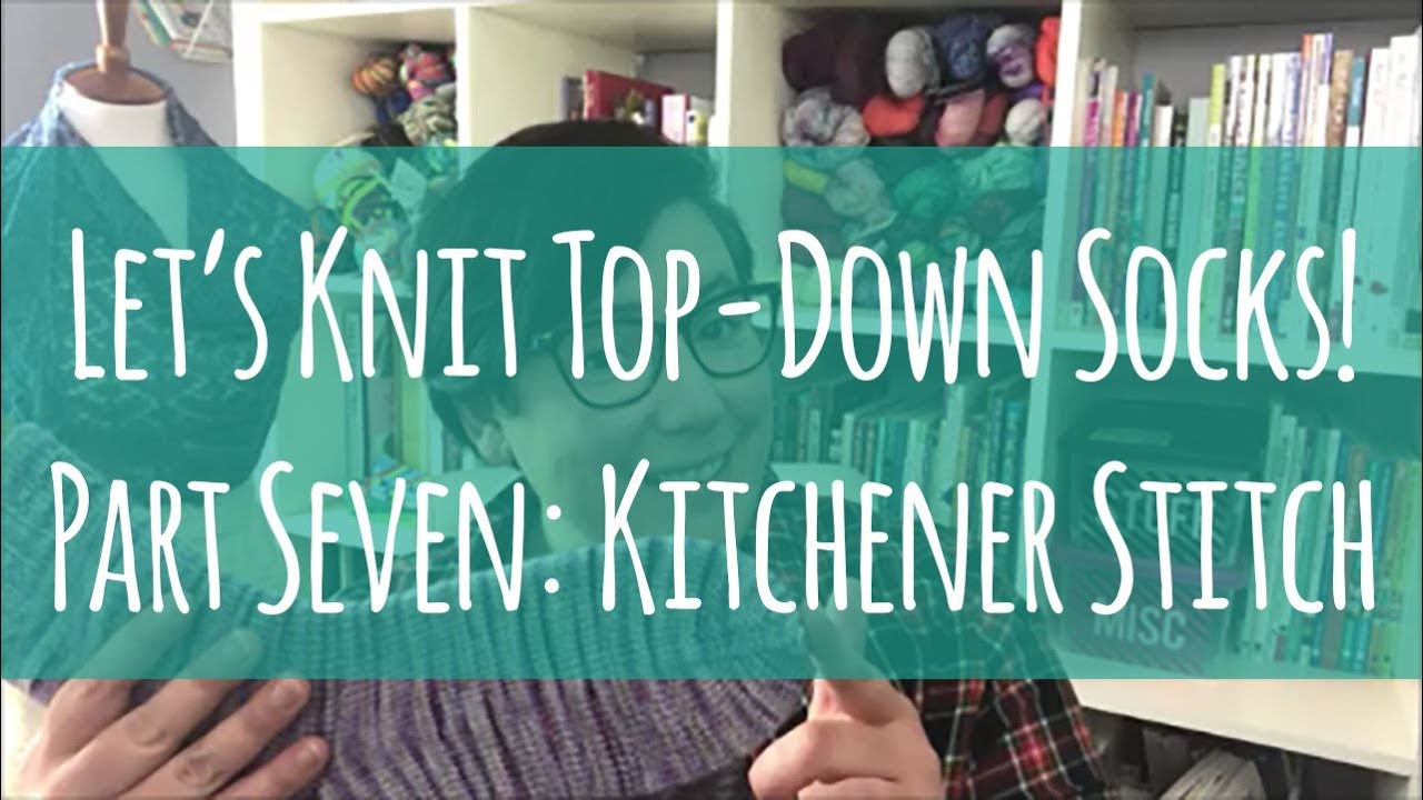 Let\'s Knit Top Down Socks // Part 7 // Kitchener Stitch - YouTube
