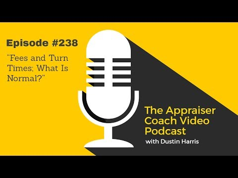 The Appraiser Coach Video Podcast #238 - Fees and Turn Times; What Is Normal?
