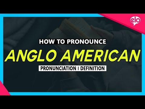 How To Pronounce Anglo American   |  What Does It Mean?