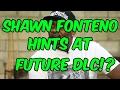 SHAWN FONTENO HINTS AT FUTURE DLC!?