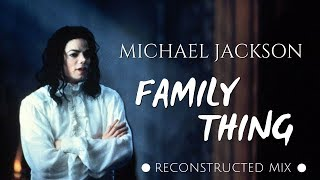 Michael Jackson - Family Thing (Reconstructed Mix) [Complete Song]