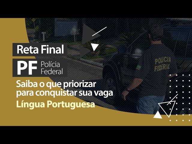 Reta Final PF - O Que Priorizar em Língua Portuguesa