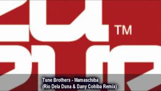 Tune Brothers - Mamaschiba (Rio Dela Duna & Dany Cohiba Remix)