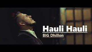 Hauli Hauli BIG Dhillon Jaani B Praak Punjabi Song Lyrics Translation Popular Punjabi Songs