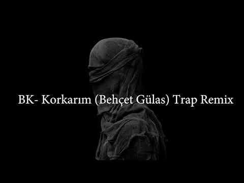 BK- Korkarım (Behçet Gülas) Trap Remix