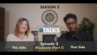 Tiny Chair Talks S2 Ep. 2  - Prescriptive Modesty? Part 2