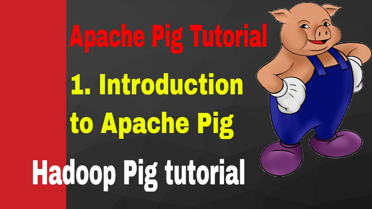apache pig tutorial | 1. introduction to apache pig | hadoop pig