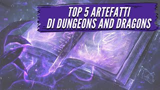 Top 5 Artefatti del mondo di Dungeons and Dragons