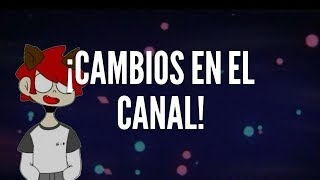 ¡CAMBIOS NUEVOS EN EL CANAL!