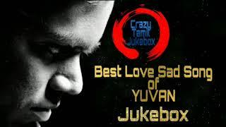 🎶🎶😔 💔  20 Best Love Sad Songs 💔 😔 🎶🎶 | Yuvan Shankar Raja 🎶🎶| Emotional 😫😫 |